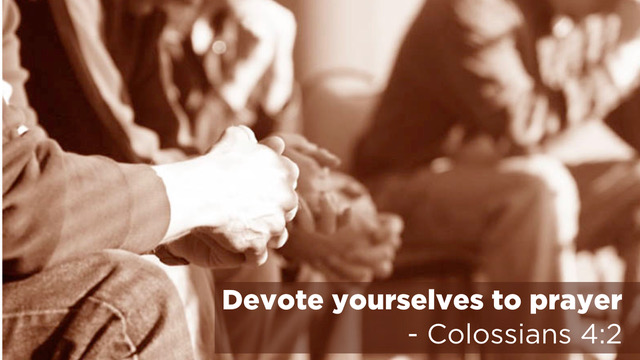 Devote yourselves to prayer - Colossians 4:2
